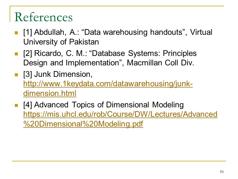 References [1] Abdullah, A.: Data warehousing handouts , Virtual University of Pakistan.
